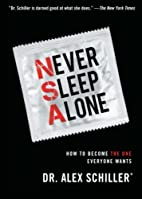 Never Sleep Alone by Dr. Alex Schiller