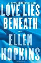 Love Lies Beneath: A Novel by Ellen Hopkins