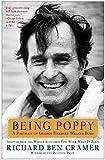 Cramer, Richard Ben: Being Poppy: A Portrait of George Herbert Walker Bush