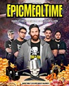 Epic Meal Time by Harley Morenstein