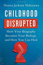 Childhood Disrupted: How Your Biography…