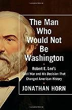 The Man Who Would Not Be Washington: Robert…