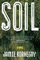 Soil: A Novel by Jamie Kornegay