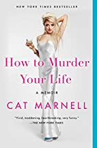 How to Murder Your Life: A Memoir by Cat…