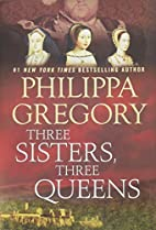 Three Sisters, Three Queens by Philippa…