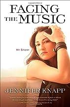 Facing the Music: My Story by Jennifer Knapp