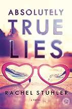 Absolutely True Lies: A Novel by Rachel…