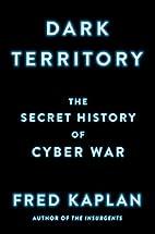 Dark Territory: The Secret History of Cyber…