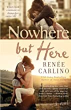 Nowhere but Here: A Novel by Renee Carlino