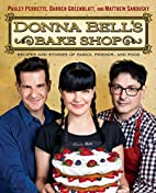 Donna Bell's Bake Shop: Recipes and…