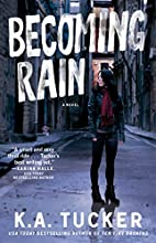 Becoming Rain by K. A. Tucker