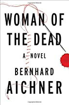 Woman of the Dead: A Novel by Bernhard…