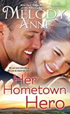 Her Hometown Hero by Melody Anne