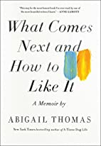 What Comes Next and How to Like It: A Memoir…