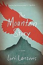 The Mountain Story: A Novel by Lori Lansens