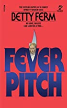 Fever Pitch by Betty Ferm