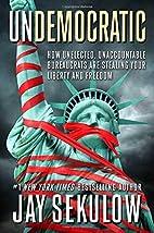 Undemocratic: How Unelected, Unaccountable…