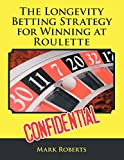 Roberts, Mark: The Longevity Betting Strategy for Winning at Roulette