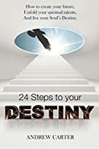 24 Steps to Your Destiny: How to Create Your…