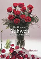 The House of Yahweh My Side of the Story by…