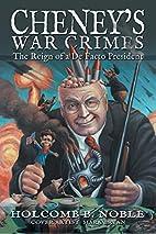 Cheney's War Crimes: The Reign of a De…