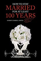 How to Stay Married for at Least 100 Years…