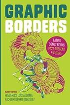 Graphic Borders: Latino Comic Books Past,…