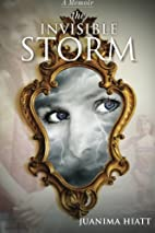 The Invisible Storm by Juanima Hiatt