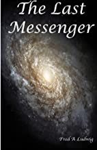 The Last Messenger by Mr. Fred A Ludwig