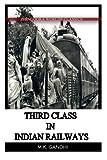 Gandhi, M. K.: Third Class in Indian Railways