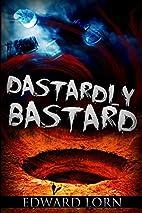Dastardly Bastard by Edward Lorn