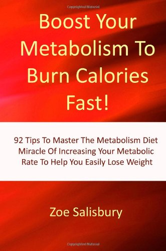 boost-your-metabolism-to-burn-calories-fast-92-tips-to-master-the-metabolism-diet-miracle-of-increasing-your-metabolic-rate-to-help-you-easily-lose-weight