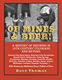 Thomas, Dave: Of Mines and Beer!: 150 Years of Brewing History in Gilpin County, Colorado, and Beyond (Central City, Black Hawk, Mountain City, Nevadaville, Russell ... Boulder, Aspen, Scotland, England, Germany...)