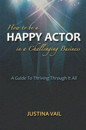 how-to-be-a-happy-actor-in-a-challenging-business-a-guide-to-thriving-through-it-all
