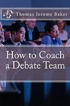 How to Coach a Debate Team (Volume 1) by…
