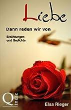 Dann reden wir von Liebe by Elsa Rieger