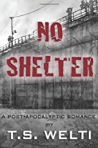 No Shelter (#1) A Post-Apocalyptic Romance…