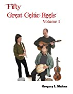 Fifty Great Celtic Reels Vol. 1 by Gregory…