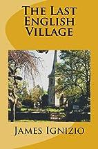 The Last English Village by James Ignizio