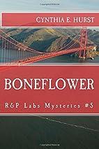 Boneflower: R&P Labs Mysteries #5 by Cynthia…