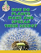 How Do Plants Make and Spread Their Seeds?…