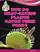 How Do Meat-Eating Plants Catch Their Food?…