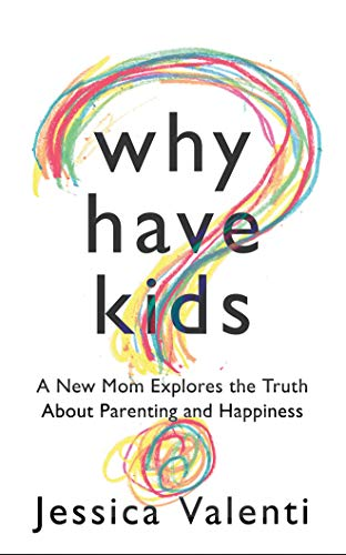 why-have-kids-a-new-mom-explores-the-truth-about-parenting-and-happiness