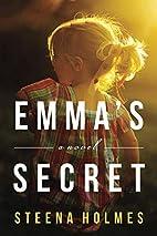 Emma's Secret: A Novel by Steena Holmes