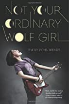 Not Your Ordinary Wolf Girl by Emily…
