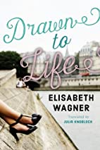 Drawn to Life by Elisabeth Wagner