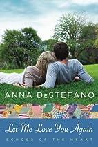 Let Me Love You Again by Anna DeStefano