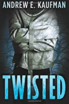 Twisted by Andrew E. Kaufman