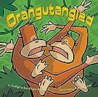 Orangutangled by Sudipta Bardhan-Quallen