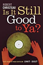 Is It Still Good to Ya?: Fifty Years of Rock…